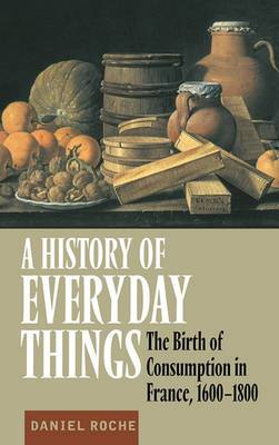 A History of Everyday Things: The Birth of Consumption in France, 1600-1800