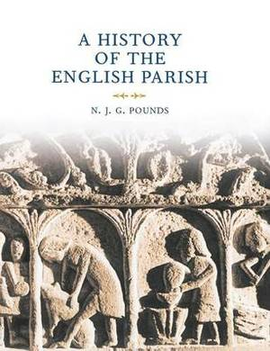 A History of the English Parish: The Culture of Religion from Augustine to Vict oria