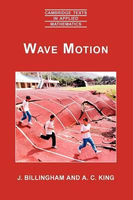 Cambridge Texts in Applied Mathematics: Series Number 24: Wave Motion