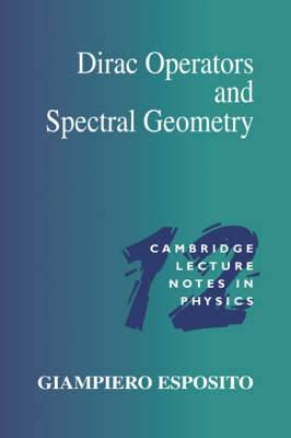 Cambridge Lecture Notes in Physics: Series Number 12: Dirac Operators and Spectral Geometry