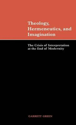 Theology, Hermeneutics, and Imagination: The Crisis of Interpretation at the End of Modernity