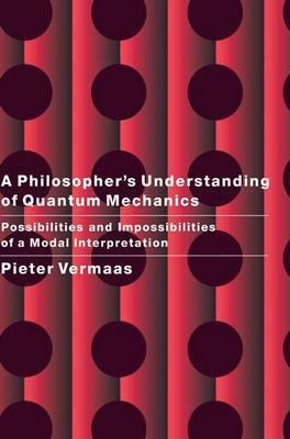 A Philosopher's Understanding of Quantum Mechanics: Possibilities and Impossibilities of a Modal Interpretation