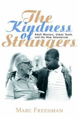 The Kindness of Strangers: Adult Mentors, Urban Youth, and the New Voluntarism