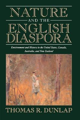 Studies in Environment and History: Nature and the English Diaspora: Environment and History in the United States, Canada, Australia, and New Zealand