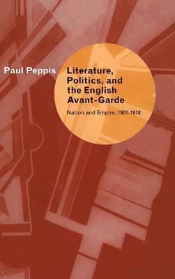 Literature, Politics, and the English Avant-Garde: Nation and Empire, 1901-1918