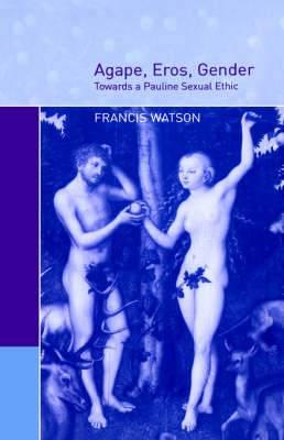 Agape, Eros, Gender: Towards a Pauline Sexual Ethic