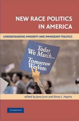 New Race Politics in America: Understanding Minority and Immigrant Politics