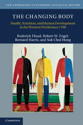 New Approaches to Economic and Social History: The Changing Body: Health, Nutrition, and Human Development in the Western World since 1700