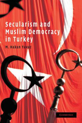 Cambridge Middle East Studies: Series Number 28: Secularism and Muslim Democracy in Turkey