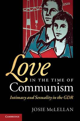 Love in the Time of Communism: Intimacy and Sexuality in the GDR