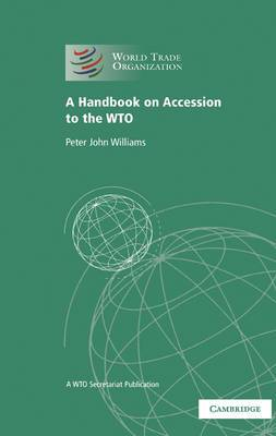 A Handbook on Accession to the WTO: A WTO Secretariat Publication