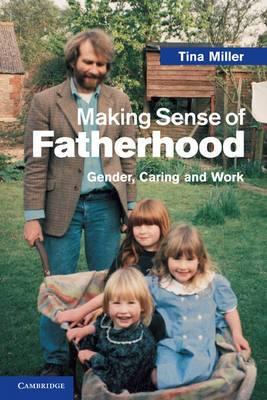 Making Sense of Fatherhood: Gender, Caring and Work