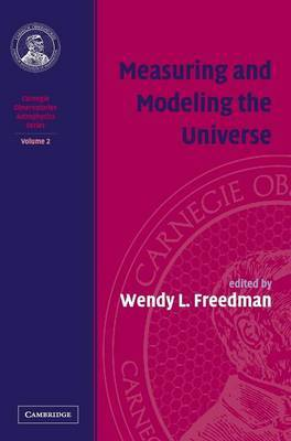 Measuring and Modeling the Universe: Volume 2, Carnegie Observatories Astrophysics Series: v. 2: Carnegie Observatories Astrophysics Series
