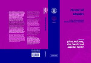 Clusters of Galaxies: Volume 3, Carnegie Observatories Astrophysics Series: Probes of Cosmological Structure and Galaxy: v. 3: Probes of Cosmological Structure and Galaxy