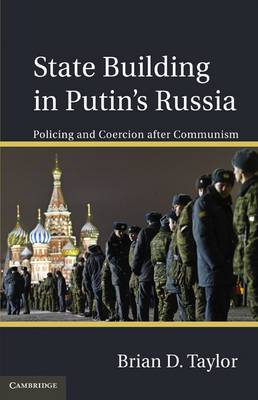State Building in Putin's Russia: Policing and Coercion after Communism