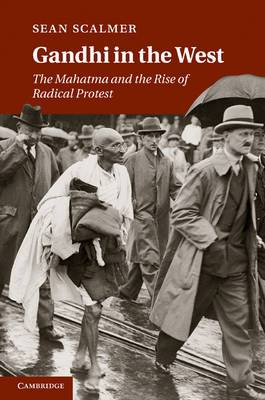 Gandhi in the West: The Mahatma and the Rise of Radical Protest