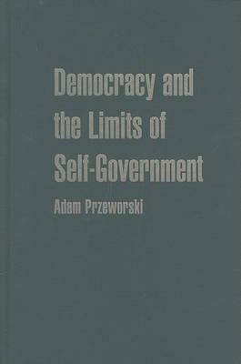 Cambridge Studies in the Theory of Democracy: Series Number 9: Democracy and the Limits of Self-Government