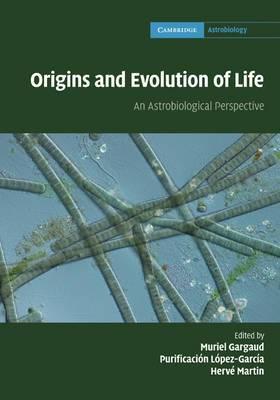 Cambridge Astrobiology: Series Number 6: Origins and Evolution of Life: An Astrobiological Perspective