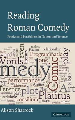 The W. B. Stanford Memorial Lectures: Reading Roman Comedy: Poetics and Playfulness in Plautus and Terence