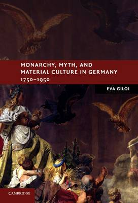 Monarchy, Myth, and Material Culture in Germany 1750-1950
