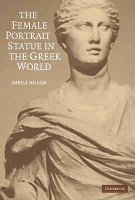 The Female Portrait Statue in the Greek World