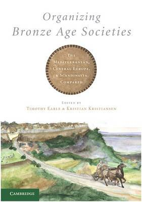 Organizing Bronze Age Societies: The Mediterranean, Central Europe, and Scandanavia Compared