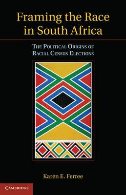 The Framing the Race in South Africa: The Political Origins of Racial Census Elections