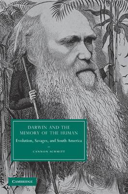 Darwin and the Memory of the Human: Evolution, Savages, and South America