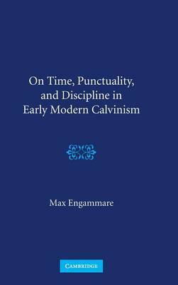 On Time, Punctuality and Discipline in Early Modern Calvinism