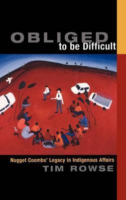 Obliged to be Difficult: Nugget Coombs' Legacy in Indigenous Affairs