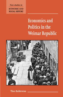 New Studies in Economic and Social History: Series Number 45: Economics and Politics in the Weimar Republic