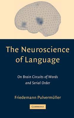 The Neuroscience of Language: On Brain Circuits of Words and Serial Order