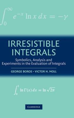Irresistible Integrals: Symbolics, Analysis and Experiments in the Evaluation of Integrals