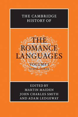 The Cambridge History of the Romance Languages: Volume 1, Structures: v. 1