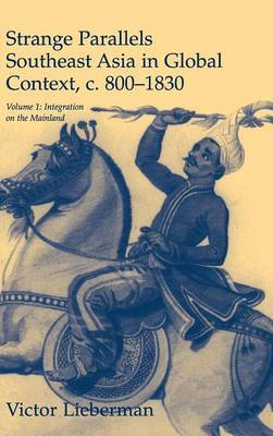 Strange Parallels: Volume 1, Integration on the Mainland: Southeast Asia in Global Context, c. 800-1830: v. 1: Integration on the Mainland