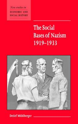 New Studies in Economic and Social History: Series Number 48: The Social Bases of Nazism, 1919-1933