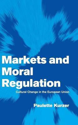 Markets and Moral Regulation: Cultural Change in the European Union
