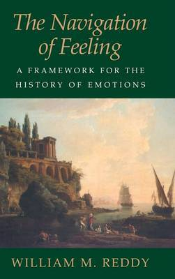 The Navigation of Feeling: A Framework for the History of Emotions