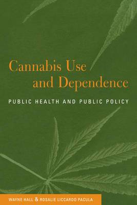 Cannabis Use and Dependence: Public Health and Public Policy