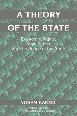 A Theory of the State: Economic Rights, Legal Rights, and the Scope of the State