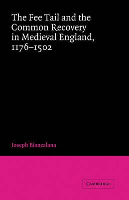The Fee Tail and the Common Recovery in Medieval England: 1176-1502