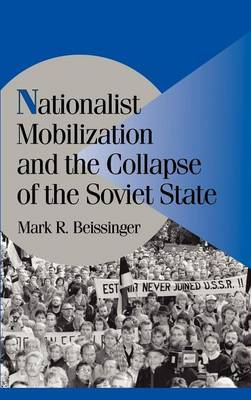 Cambridge Studies in Comparative Politics: Nationalist Mobilization and the Collapse of the Soviet State