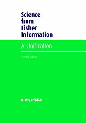 Science from Fisher Information: A Unification