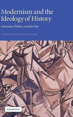 Modernism and the Ideology of History: Literature, Politics, and the Past
