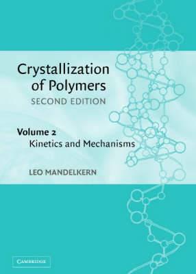 Crystallization of Polymers: Volume 2, Kinetics and Mechanisms: v. 2: Kinetics and Mechanisms