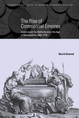 The Rise of Commercial Empires: England and the Netherlands in the Age of Mercantilism, 1650-1770
