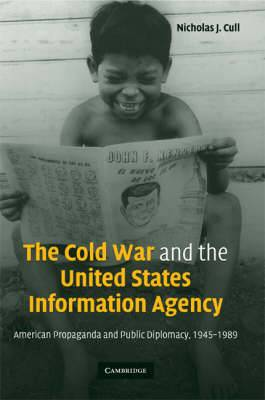 The Cold War and the United States Information Agency: American Propaganda and Public Diplomacy, 1945 - 1989