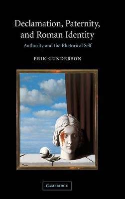 Declamation, Paternity, and Roman Identity: Authority and the Rhetorical Self