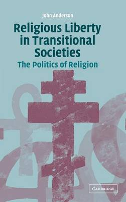 Religious Liberty in Transitional Societies: The Politics of Religion