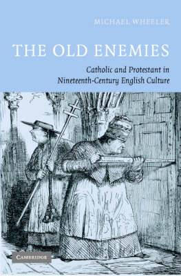 The Old Enemies: Catholic and Protestant in Nineteenth-Century English Culture